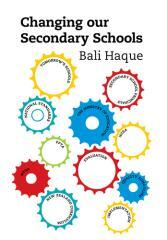 Changing our secondary schools / Bali Haque.