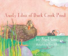 Aunty Edna of Duck Creek Pond / by Nigel Gray ; illustrated by Lisa Allen.