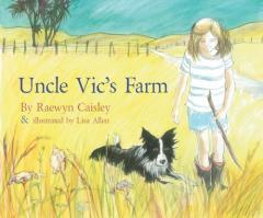 Uncle Vic's farm / by Raewyn Caisley & illustrated by Lisa Allen.