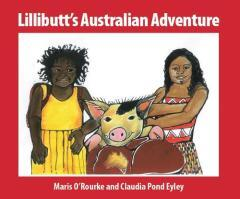 Lillibutt's Australian adventure / by Maris O'Rourke ; illustrated by Claudia Pond Eyley.