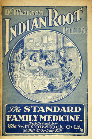 W H Comstock Co Ltd :Dr Morse's Indian root pills; the standard family medicine, published by the W H Comstock Co Ltd, 58 Pitt St, Sydney, N.S.W. [Front cover of advertising booklet. 1906].