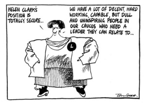 Scott, Tom, 1947- :Helen Clark's position is totally secure ... We have a lot of decent, hard working, capable, but dull and uninspiring people in our Caucus who need a leader they can relate to ... [3 June 1996].