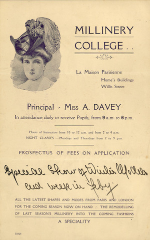 Millinery College, La Maison Parisienne, Hume's Buildings, Willis Street. Principal - Miss A Davey, in attendance daily to receive pupils, from 9 a.m. to 6 p.m. [ca 1908].