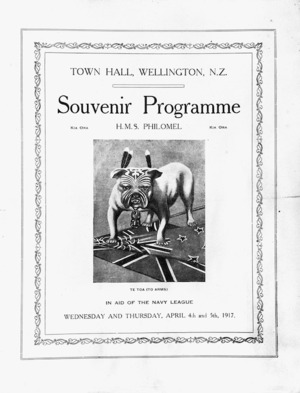 "Town Hall, Wellington, N.Z. [Grand Vaudeville performance by] H M S ""Philomel"", in aid of the Navy League. Wednesday and Thursday, April 4th and 5th, 1917. Souvenir programme [title page]."