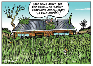 Nisbet, Alistair, 1958- :'Good thing about the Red Zone...no flamin' gardening and all ready for duck shooting!'. 25 February 2012