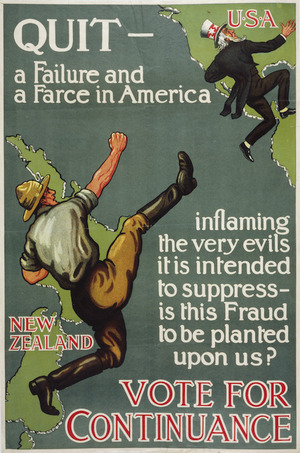 Quit - a failure and a farce in America, inflaming the very evils it is intended to suppress - is this fraud to be planted on us? Vote for Continuance. [ca 1922].