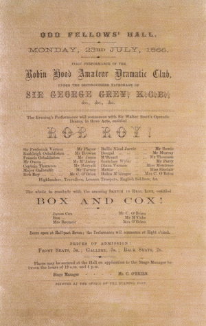 "Robin Hood Amateur Dramatic Club :Odd Fellows' Hall Monday 23rd July 1866. First performance of the Robin Hood Amateur Dramatic Club under the distinguised patronage of Sir George Grey ... ""Rob Roy!"" ... ""Box and Cox!"". Printed at the office of the Evening Post. 1866."