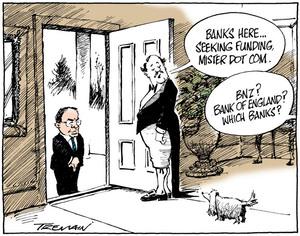 "Tremain, Garrick 1941- :""Banks here... seeking funding, Mister Dotcom."" ""BNZ? Bank of England? Which Banks?"" 29 April 2012"