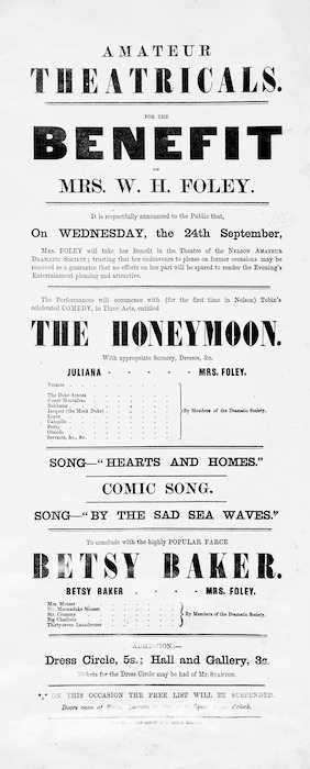 "Nelson Amateur Dramatic Society :Amateur theatricals for the benefit of Mrs W H Foley ... on Wednesday, the 24th September ... ""The Honeymoon"" ... to conclude with the highly popular farce ""Betsy Baker"". Printed at the Office of C and J Elliott. [1856]."