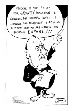 """Lynch, James, 1947-:""""National is the party for GROWTH! Inflation is growing, the internal deficit is growing, unemployment is growing...Just see how we are making the economy EXPAND!!!"""" 9 November 1981"""