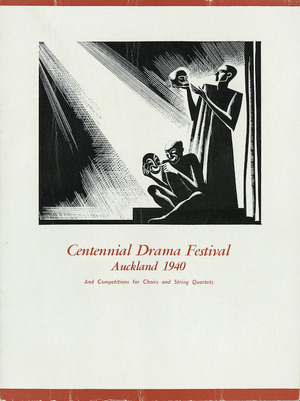 Auckland Centennial Drama Festival and competitions for choirs and string quartets. Tuesday July 9, to Saturday July 13, 1940. Official souvenir programme. [Front cover].