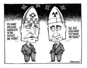 Tremain, Garrick :'Too many warheads in the world, Mr Putin!' 'Yes, but how many too many, Mr Bush?' 19 November, 2001.