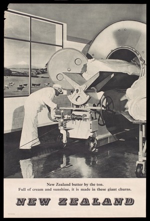 New Zealand Government :New Zealand butter by the ton. Full of cream and sunshine, it is made in these giant churns. Printed in Great Britain [1940s]