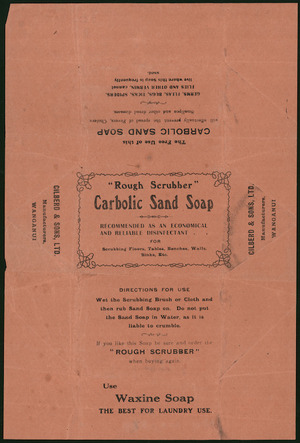 "Gilberd & Sons Ltd :""Rough scrubber"" carbolic sand soap, recommended as an economical and reliable disinfectant for scrubbing floors, tables, benches, walls, sinks, etc. The free use of this carbolic sand soap will effectually prevent the spread of fevers, cholera, smallpox and other dread diseases ... [Wrapping. ca 1910-1920s?]"