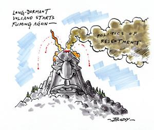 Long-dormant volcano starts fuming again - Politics of resentment