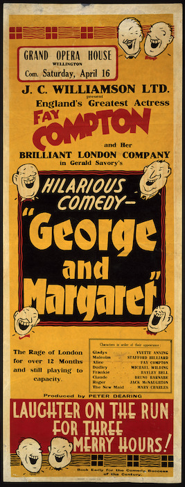 """Grand Opera House, Wellington :Com[mencing] Saturday April 16. J.C. Williamson Ltd present England's greatest actress, Fay Compton and her brilliant London company in Gerald Savory's hilarious comedy """"George and Margaret"""". Wright & Jaques Ltd. [1938]."""