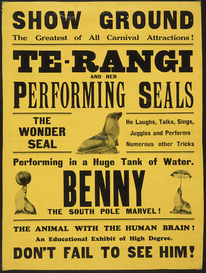 Show Ground, the greatest of all carnival attractions! Te-Rangi and her performing seals. The wonder seal, performing in a huge tank of water, Benny the South Pole marvel! [1930s?].