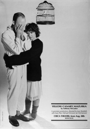 Circa Theatre :Yellow canary mazurka, by Anthony McCarten. A premiere production, directed by Jane Waddell, with Katy Platt, Michael McLeod, Ian McClymont. Circa Theatre from Aug 28th [1984].