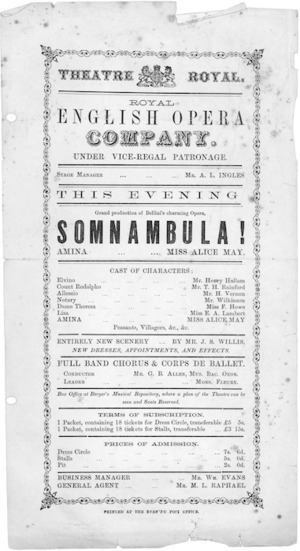 "Theatre Royal (Wellington) :Royal English Opera Company under vice-regal patronage. This evening, Grand production of Bellini's charming opera, ""SOMNAMBULA!"". Amina ... Miss Alice May. Printed at the Evening Post Office [1874]."