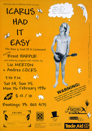 """Missing Piece Productions presents """"Icarus had it easy; the rise and fool of a cartoonist, starring Brent Harpur, and featuring live music by Liz Merton and Andrea Cocks. Sat 24, Sun 25, Mon 26 February 1996. Bats [Theatre]. Freestyle Artworks Ltd."""