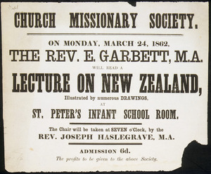 Church Missionary Society :On Monday, March 24, 1862, the Rev. E. Garbett, M.A. will read a lecture on New Zealand, with numerous drawings, at St Peter's Infant School Room. The chair will be taken at seven o'clock, by the Rev. Joseph Haslegrave, M.A. 1862.