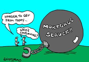 Bromhead, Peter, 1933-:Mortgage Slavery. 1 October 2013
