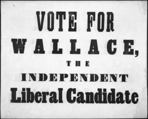 Vote for Wallace, the Independent Liberal candidate. [1850s].