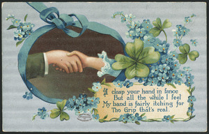 [Postcard]. I clasp your hand in fance [sic], But all the while I feel, My hand is fairly itching for Tho [sic] grip that's real. Painting only copyrighted [Birn?] Bros, New York, 1910