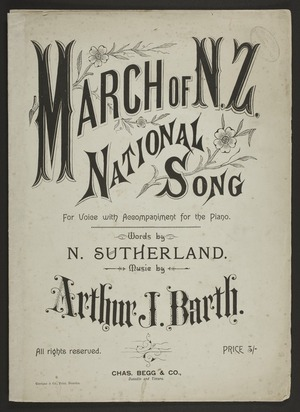 March of N.Z. : national song : for voice with accompaniment for the piano / words by N. Sutherland ; music by Arthur J. Barth.