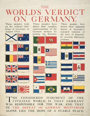 The world's verdict on Germany. These people took up the original challenge of Germany in August 1914 / These people have shown their complete understanding of the German menace by joining the Entente / These people have shewn their indignant horror at Germany's repeated violation of the laws of humanity by severing diplomatic relations. Wyman & Sons Ltd, London and Reading [ca 1915].