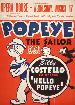 """Popeye the Sailor. Billy Costello in person - """"Hello Popeye"""". J. C. Williamson Theatres present Frank Neil's Hollywood variety sensation. Opera House, Wellington, commencing Wednesday, August 17 [1938]."""