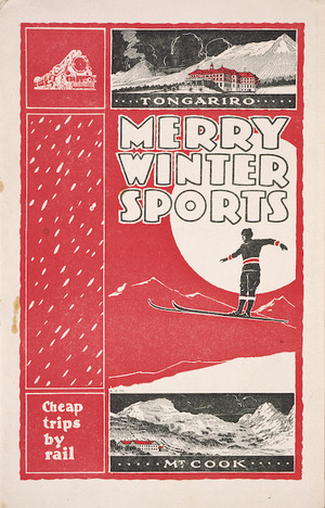 New Zealand Railways. Publicity Branch :Merry winter sports [at] Mount Cook [and] Tongariro. Cheap trips by rail. 1929.