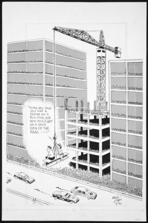 "Lodge, Nevile Sidney, 1918-1989 :""When you said you had a friend on a building job who could get us a good view of the race....!"". Evening Post. 1987."
