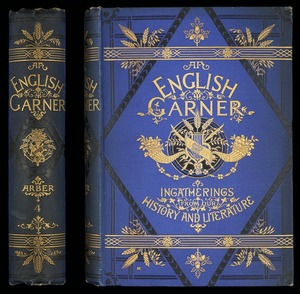 An English garner; ingatherings from our history and literature, by Edward Arber ...