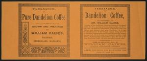 [Caines, William], 1814?-1894 :Taraxacum, or, pure dandelion coffee, grown and prepared by William Caines, Pikopiko, Upokongaro, Wanganui. Willis, Printer, Wanganui [1880s?]