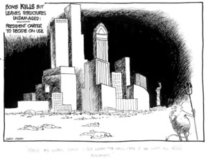 "Heath, Eric Walmsley 1923- :Bomb kills but leaves structures undamaged. President Carter to decide on use. ""That's my work done - but what the hell can I do with all those buildings?"" [Dominion, 4 July 1977]"