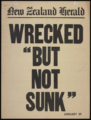 "New Zealand Herald (Newspaper): Wrecked ""but not sunk"". January 29 [1968]"
