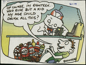 Bromhead, Peter, 1933- :Of course, I'm eighteen. Who else but a kid my age could drink all this? Auckland Star, 30 July 1999.
