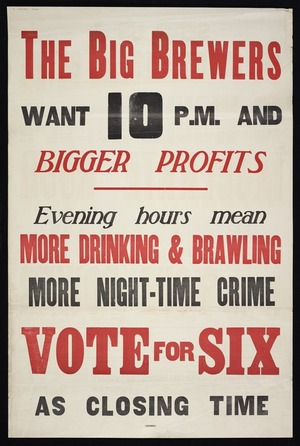 New Zealand Alliance for the Abolition of the Liquor Traffic: The big brewers want 10 p.m. and bigger profits...Vote for six as closing time. [1949].