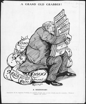 """Rayner, Frederick Richard, fl 1893-1908 :A grand old grabber! A Seddonism! Appropriate all the important portfolios for yourself, and take care you also virtually sway the remainder. Whatever happens, BE BOSS! [""""Sketcher"""" clipping. 1905]."""