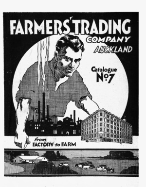 Farmers Trading Co. Ltd Catalogue no. 7. From factory to farm. [Cover. 1925].