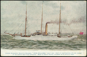 "[Postcard]. London Missionary Society's steamer ""John Williams"", built 1893. Cost of construction £17,055, raised by Children's New Year offering. Work in South Pacific, steaming 30,000 miles a year. [1895-1905?]"