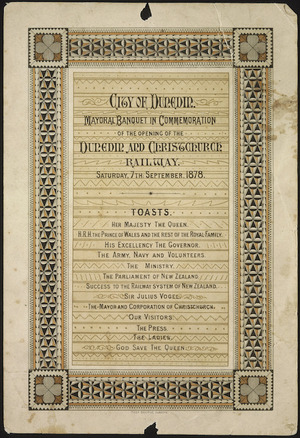 City of Dunedin. Mayoral banquet in commemoration of the opening of the Dunedin and Christchurch Railway. Saturday, 7th September, 1878. Toasts. Thos George, Dunedin [printer].