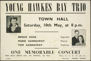 Young Hawkes Bay Trio. Town Hall, Saturday, 10th May, at 8 p.m. Renais Gage, soprano; Marie Gannaway, pianist; Tom Gannaway, violinist. One memorable concert. Direction Robert Jensen. [1947].