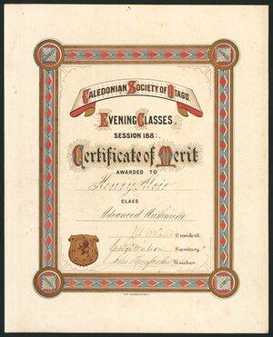 Caledonian Society of Otago :Evening classes session 1882. Certificate of merit awarded to Henry Moir, class Advance Arithmetic. [Signed by] Joh. Wain, president; George Watson, secretary; John Macfarlane, teacher. Thos. George, Dunedin [1882]