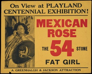 New Zealand Centennial Exhibition (1939-1940 Wellington) :On view at Playland, Centennial Exhibition! Mexican Rose, the 54 stone fat girl. A Greenhalgh & Jackson attraction. [1939-1940].