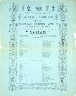 "New Zealand Industrial Exhibition, 1885 :Thursday evening, Aug[ust] 6, Grand performance of Mendelssohn's oratoria ""Elijah"". Conductor Mr Robert Parker. [Programme]. Printed at the New Zealand Times Office, Wellington. 1885."