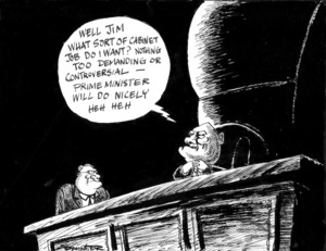 Paynter, Bill, 1949- :Well, Jim, what sort of cabinet job do I want? Nothing too demanding or controversial - Prime Minister will do nicely, Heh Heh. [1990].