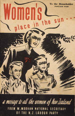 New Zealand Labour Party: Women's place in the sun ... a message to all the women of New Zealand from M. Moohan, National Secretary of the N.Z. Labour Party. [Cover. 1946]
