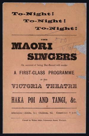 Tonight! Tonight! Tonight! The Maori Singers, on account of being bar-bound, will render a first class programme in the Victoria Theatre. Westport [17 October 1899].